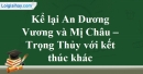 Hãy kể lại truyện An Dương Vương và Mị Châu – Trọng Thủy, bằng lời của anh (chị) với một kết thúc khác với kết thúc của tác giả dân gian>